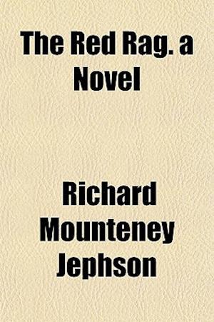 The Red Rag. a Novel af Richard Mounteney Jephson