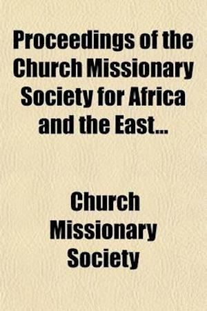 Proceedings of the Church Missionary Society for Africa and the East Volume 26 af Church Missionary Society