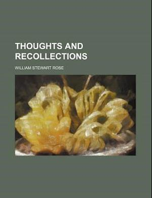 Thoughts and Recollections af William Stewart Rose
