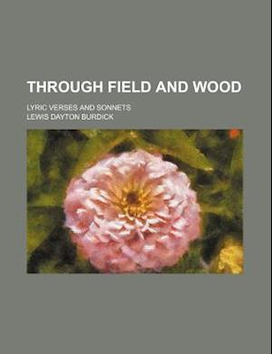 Through Field and Wood; Lyric Verses and Sonnets af Lewis Dayton Burdick