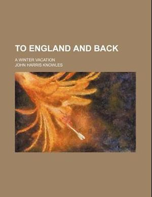 To England and Back; A Winter Vacation af John Harris Knowles