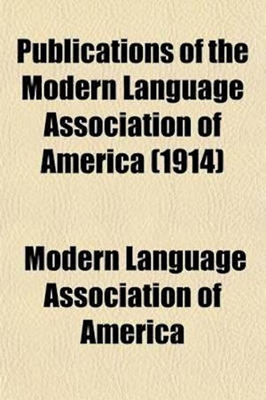 Publications of the Modern Language Association of America (Volume 29) af Modern Language Association of America