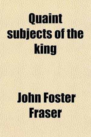 Quaint Subjects of the King af John Foster Fraser