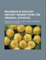 Readings in English History Drawn from the Original Sources; Intended to Illustrate a Short History of England af Edward Potts Cheyney