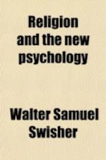 Religion and the New Psychology; A Psycho-Analytic Study of Religion af Walter Samuel Swisher