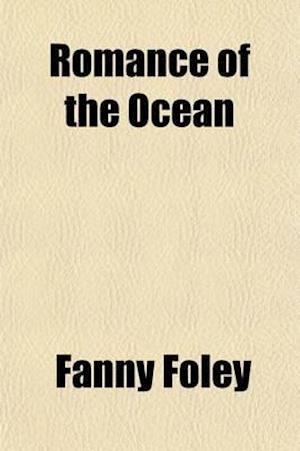 Romance of the Ocean; A Narrative of the Voyage of the Wildfire to California. Illustrated with Stories, Anecdotes, Etc af Fanny Foley