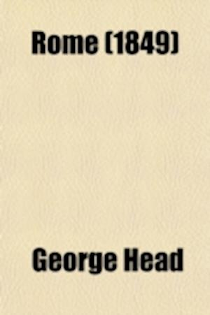 Rome (Volume 2); A Tour of Many Days af George Head, George Head