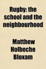 Rugby; The School and the Neighbourhood af Matthew Holbeche Bloxam