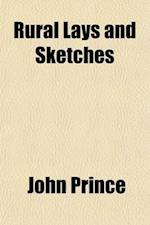 Rural Lays and Sketches; And Other Poems af John Prince