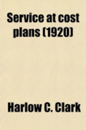 Service at Cost Plans; An Identical Analysis of Statutes, Ordinances, Agreements and Commission Orders in Effect, or Proposed, Together with a Discuss af Harlow C. Clark