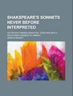 Shakspeare's Sonnets Never Before Interpreted; His Private Friends Identified af Gerald Massey