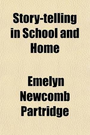 Story-Telling in School and Home; A Study in Educational Aesthetics af Emelyn Newcomb Partridge