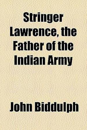 Stringer Lawrence, the Father of the Indian Army af John Biddulph