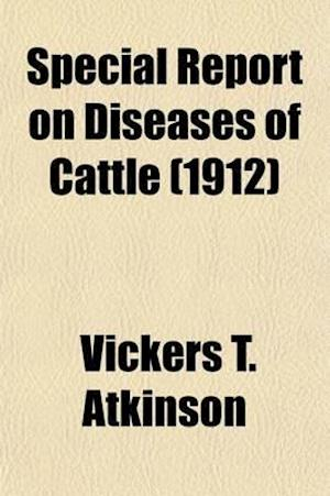 Special Report on Diseases of Cattle (1912) af Vickers T. Atkinson