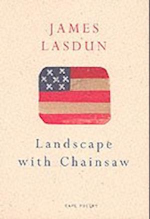 Landscape with Chainsaw af James Lasdun