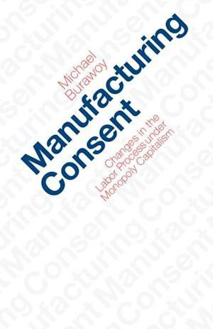 Manufacturing Consent af Michael Burawoy