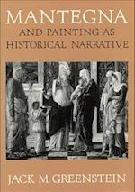 Mantegna and Painting as Historical Narrative af Jack M. Greenstein