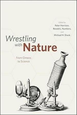 Wrestling with Nature af Ronald L Numbers, Peter Harrison