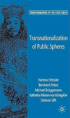 Transnationalization of Public Spheres af Hartmut Wessler, Michael Bruggemann, Bernhard Peters
