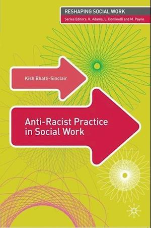 Anti-Racist Practice in Social Work af Robert Adams, Malcolm Payne, Lena Dominelli