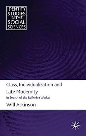 Class, Individualization and Late Modernity af Will Atkinson
