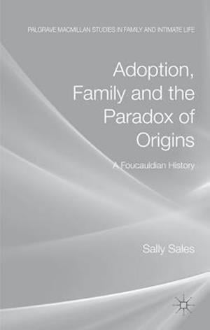 Bog, hardback Adoption, Family and the Paradox of Origins af Sally Sales
