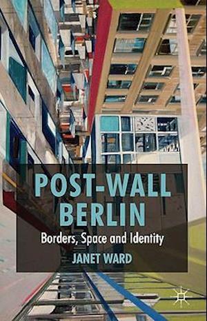 Post-Wall Berlin af Janet Ward