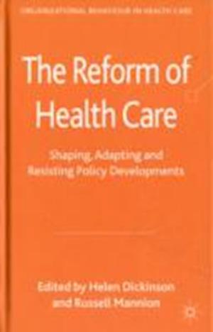 The Reform of Health Care af Helen Dickinson, Russell Mannion