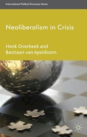 Neoliberalism in Crisis af Henk Overbeek, Bastiaan van Apeldoorn