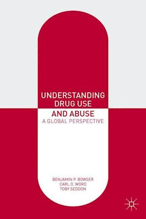 Understanding Drug Use and Abuse af Carl O. Word, Benjamin P. Bowser, Toby Seddon