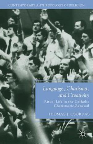 Language, Charisma, and Creativity af Thomas J. Csordas