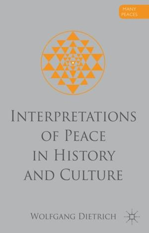 Interpretations of Peace in History and Culture af Wolfgang Dietrich