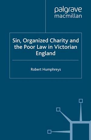 Sin, Organized Charity and the Poor Law in Victorian England af R. Humphreys
