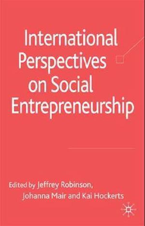 International Perspectives on Social Entrepreneurship af Johanna Mair, Jeffrey Robinson