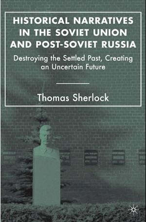 Historical Narratives in the Soviet Union and Post-Soviet Russia af Thomas Sherlock