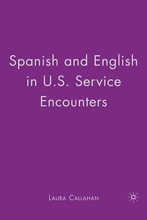 Spanish and English in U.S. Service Encounters af Laura Callahan