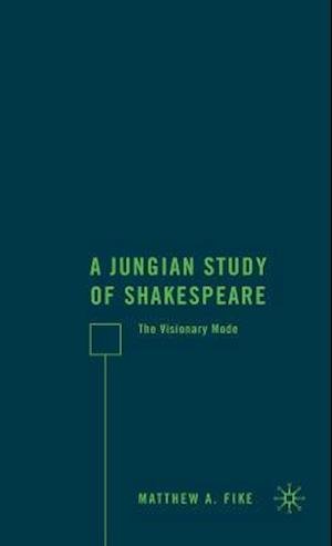 A Jungian Study of Shakespeare af Matthew A. Fike