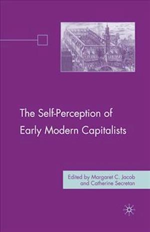 The Self-Perception of Early Modern Capitalists af Margaret C. Jacob, Catherine Secretan