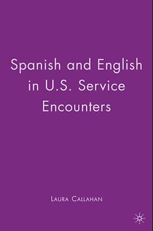 Spanish and English in U.S. Service Encounters af Laura Callahan, L. Callahan