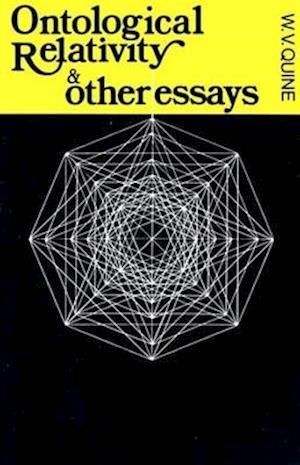 Ontological Relativity and Other Essays af W V Quine