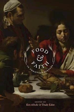 Food and Faith in Christian Culture af Ken Albala, Trudy Eden