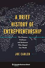A Brief History of Entrepreneurship (Columbia Business School Publishing)