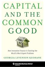 Capital and the Common Good (Columbia Business School Publishing)