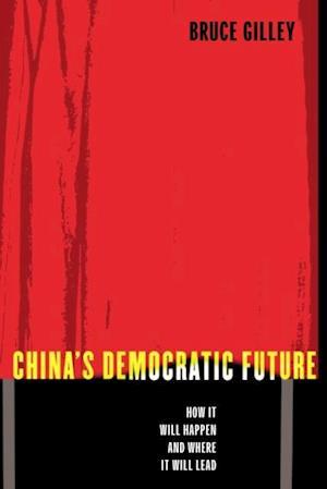 China's Democratic Future af Bruce Gilley