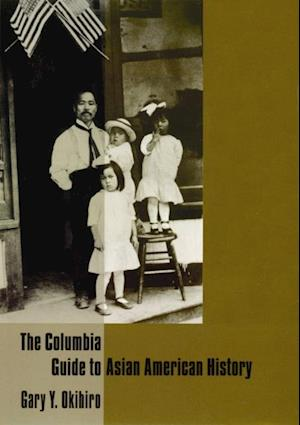 Columbia Guide to Asian American History af Gary Y Okihiro