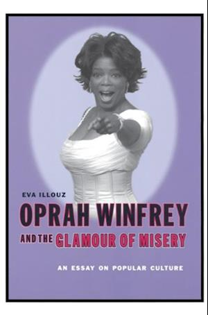 Oprah Winfrey and the Glamour of Misery af Eva Illouz