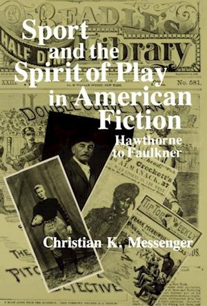 Sport and the Spirit of Play in American Fiction af Christian K. Messenger