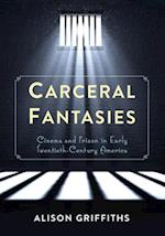 Carceral Fantasies (Film and Culture Series)