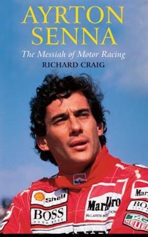 Ayrton Senna: The Messiah of Motor Racing af Richard Craig