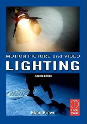 Motion Picture and Video Lighting af Blain Brown